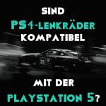 Sind PS4-Lenkräder kompatibel mit der PlayStation 5?