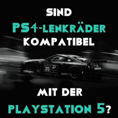 Wird ein PlayStation 4 (PS4) Lenkrad auch mit der PlayStation 5 (PS5) kompatibel sein?